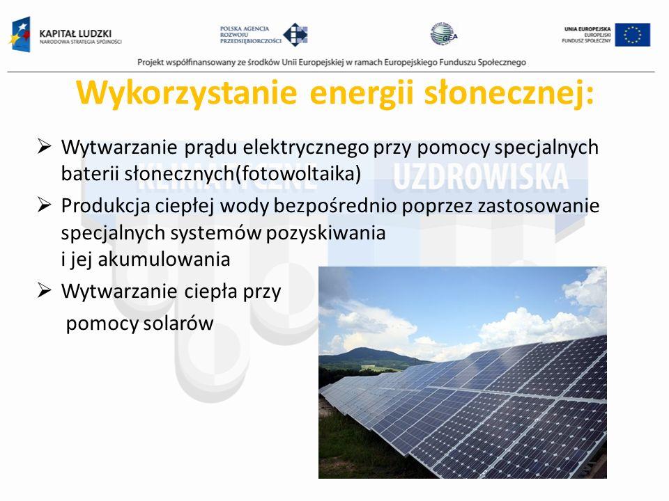 Wykorzystanie energii słonecznej: Wytwarzanie prądu elektrycznego przy pomocy specjalnych baterii słonecznych(fotowoltaika) Produkcja ciepłej wody bez