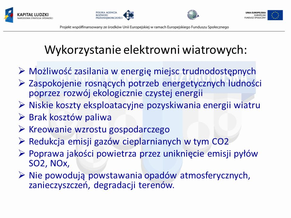 Wykorzystanie elektrowni wiatrowych: Możliwość zasilania w energię miejsc trudnodostępnych Zaspokojenie rosnących potrzeb energetycznych ludności popr