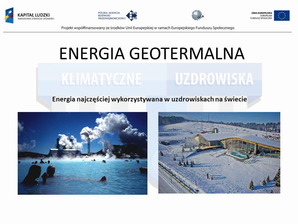 ENERGIA GEOTERMALNA Energia najczęściej wykorzystywana w uzdrowiskach na świecie