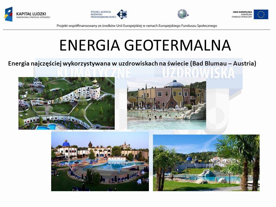 ENERGIA GEOTERMALNA Energia najczęściej wykorzystywana w uzdrowiskach na świecie (Bad Blumau – Austria)