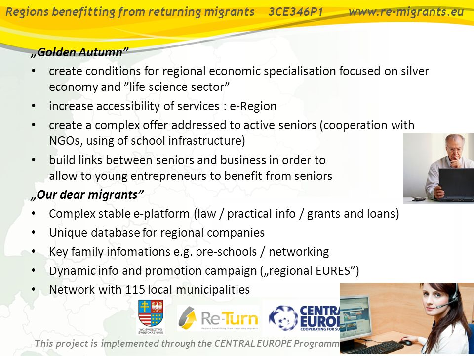 Regions benefitting from returning migrants 3CE346P1 www.re-migrants.eu This project is implemented through the CENTRAL EUROPE Programme co-financed by the ERDF.