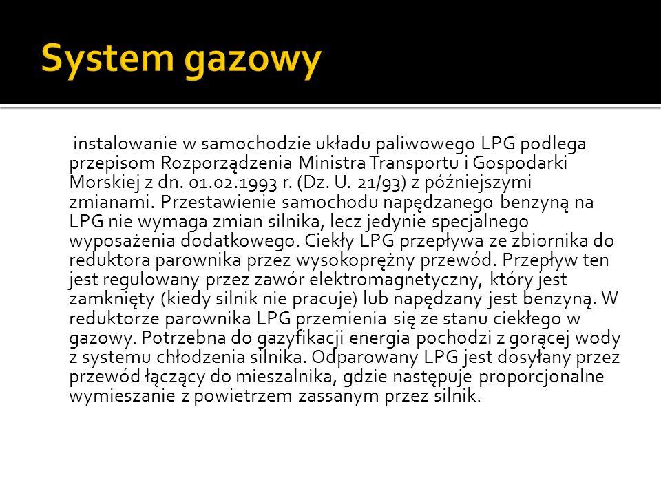 instalowanie w samochodzie układu paliwowego LPG podlega przepisom Rozporządzenia Ministra Transportu i Gospodarki Morskiej z dn. 01.02.1993 r. (Dz. U