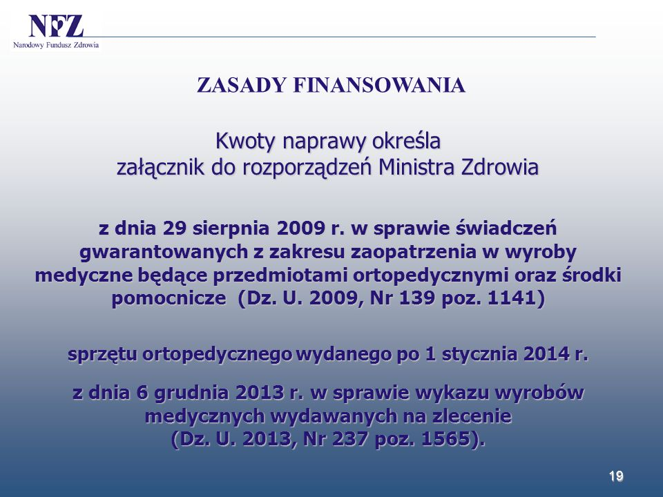 Kwoty naprawy określa załącznik do rozporządzeń Ministra Zdrowia z dnia 29 sierpnia 2009 r. w sprawie świadczeń gwarantowanych z zakresu zaopatrzenia