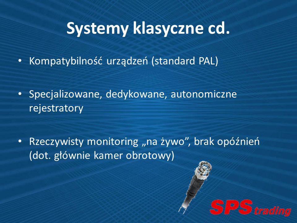 Systemy klasyczne cd. Kompatybilność urządzeń (standard PAL) Specjalizowane, dedykowane, autonomiczne rejestratory Rzeczywisty monitoring na żywo, bra