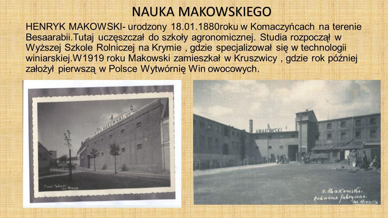HENRYK MAKOWSKI- urodzony 18.01.1880roku w Komaczyńcach na terenie Besaarabii.Tutaj uczęszczał do szkoły agronomicznej. Studia rozpoczął w Wyższej Szk