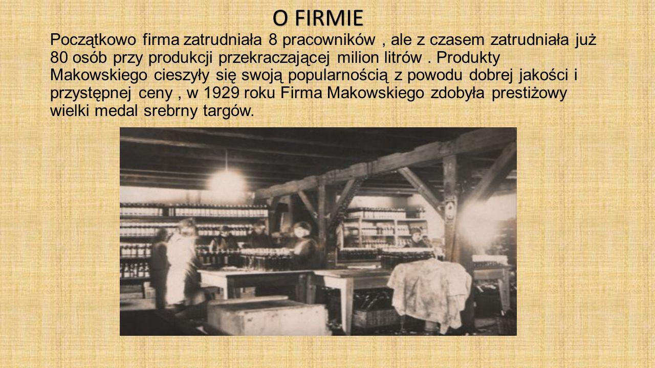 Początkowo firma zatrudniała 8 pracowników, ale z czasem zatrudniała już 80 osób przy produkcji przekraczającej milion litrów. Produkty Makowskiego ci