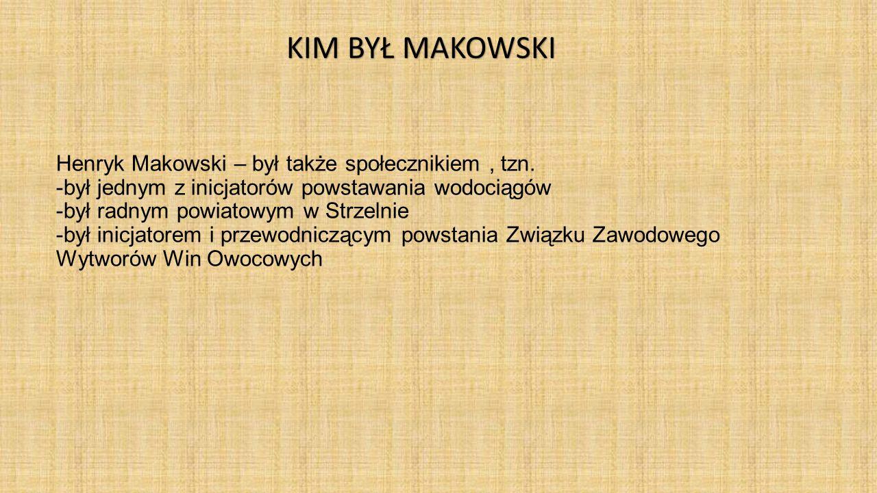 Henryk Makowski – był także społecznikiem, tzn. -był jednym z inicjatorów powstawania wodociągów -był radnym powiatowym w Strzelnie -był inicjatorem i