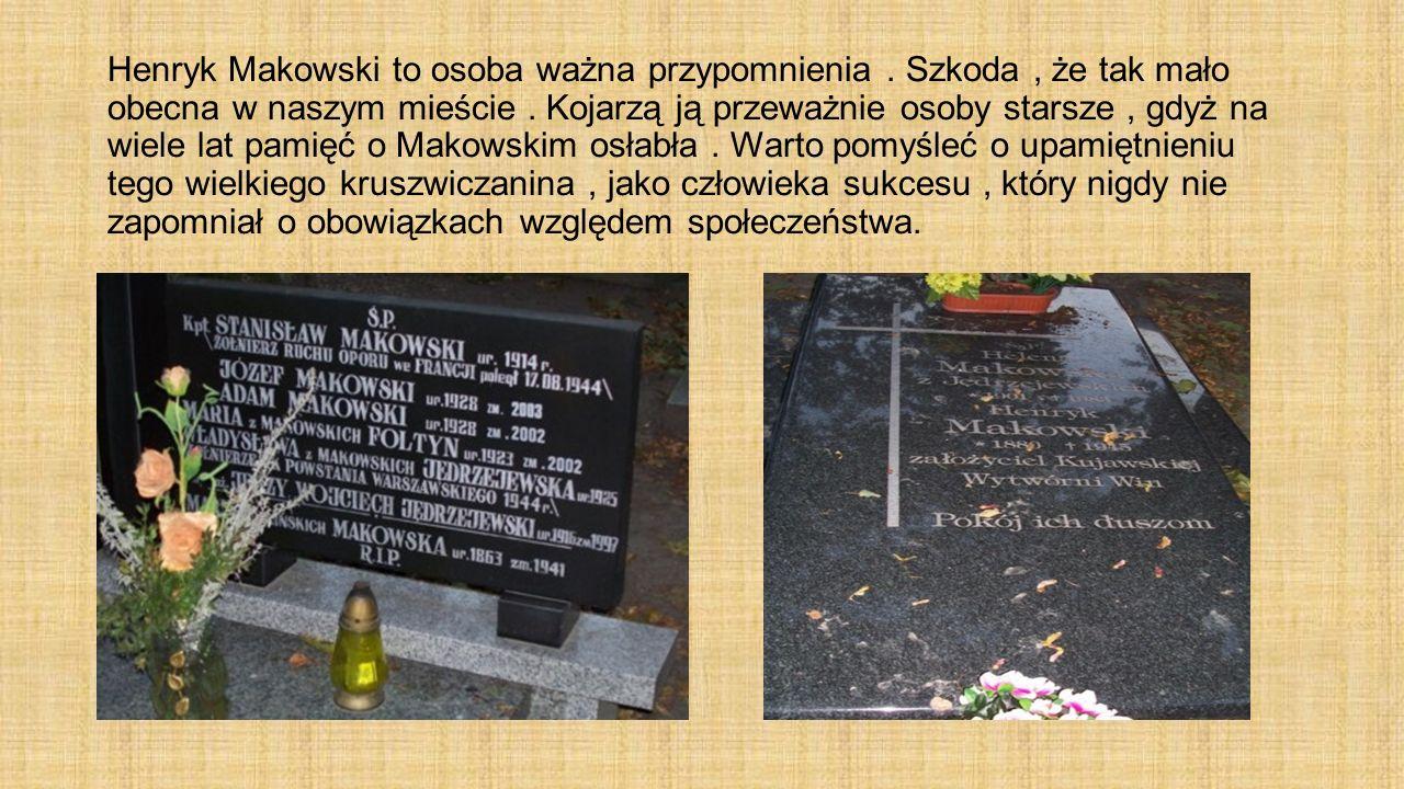 Henryk Makowski to osoba ważna przypomnienia. Szkoda, że tak mało obecna w naszym mieście. Kojarzą ją przeważnie osoby starsze, gdyż na wiele lat pami