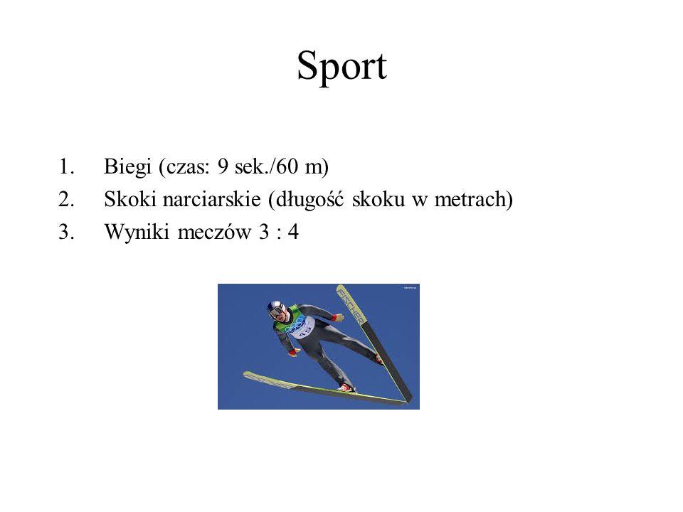 Sport 1.Biegi (czas: 9 sek./60 m) 2.Skoki narciarskie (długość skoku w metrach) 3.Wyniki meczów 3 : 4