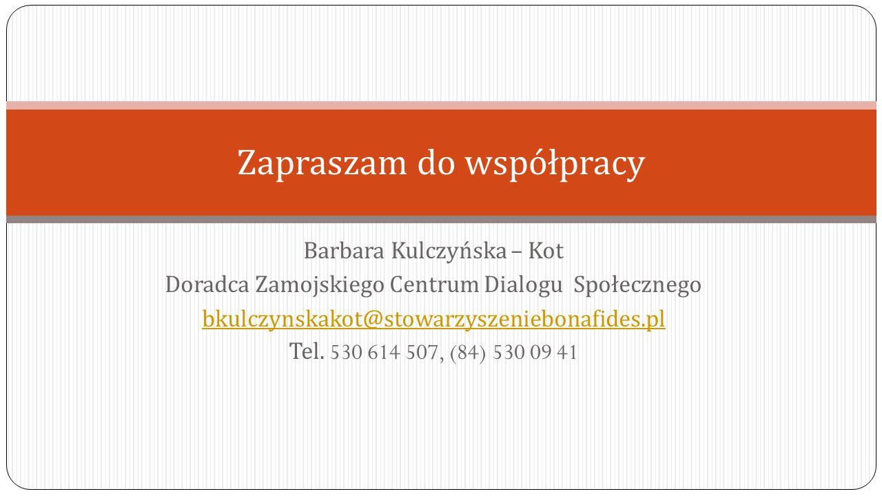 Barbara Kulczyńska – Kot Doradca Zamojskiego Centrum Dialogu Społecznego bkulczynskakot@stowarzyszeniebonafides.pl Tel. 530 614 507, (84) 530 09 41 Za