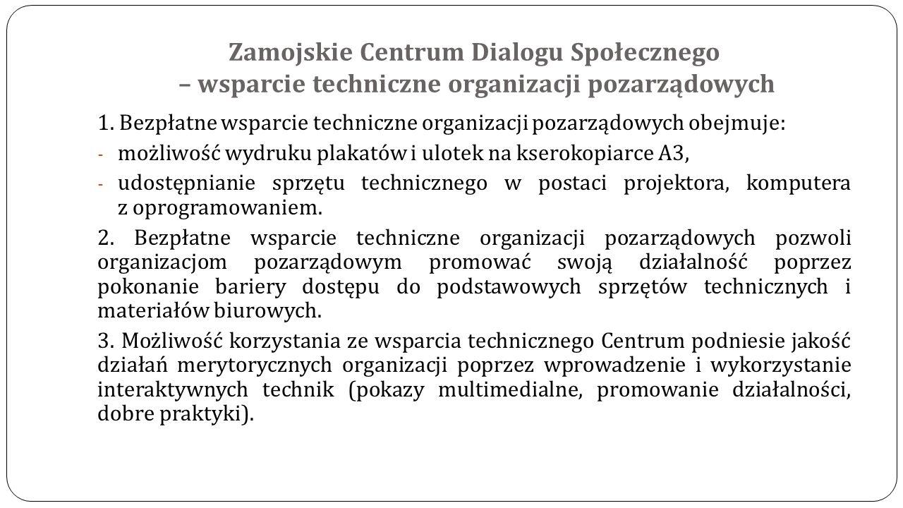 Zamojskie Centrum Dialogu Społecznego – wsparcie techniczne organizacji pozarządowych 1. Bezpłatne wsparcie techniczne organizacji pozarządowych obejm