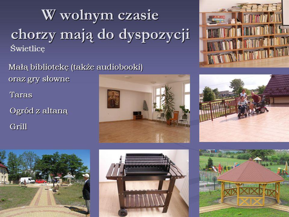 W wolnym czasie chorzy mają do dyspozycji Małą bibliotekę (także audiobooki) oraz gry słowne Grill Świetlicę Taras Ogród z altaną