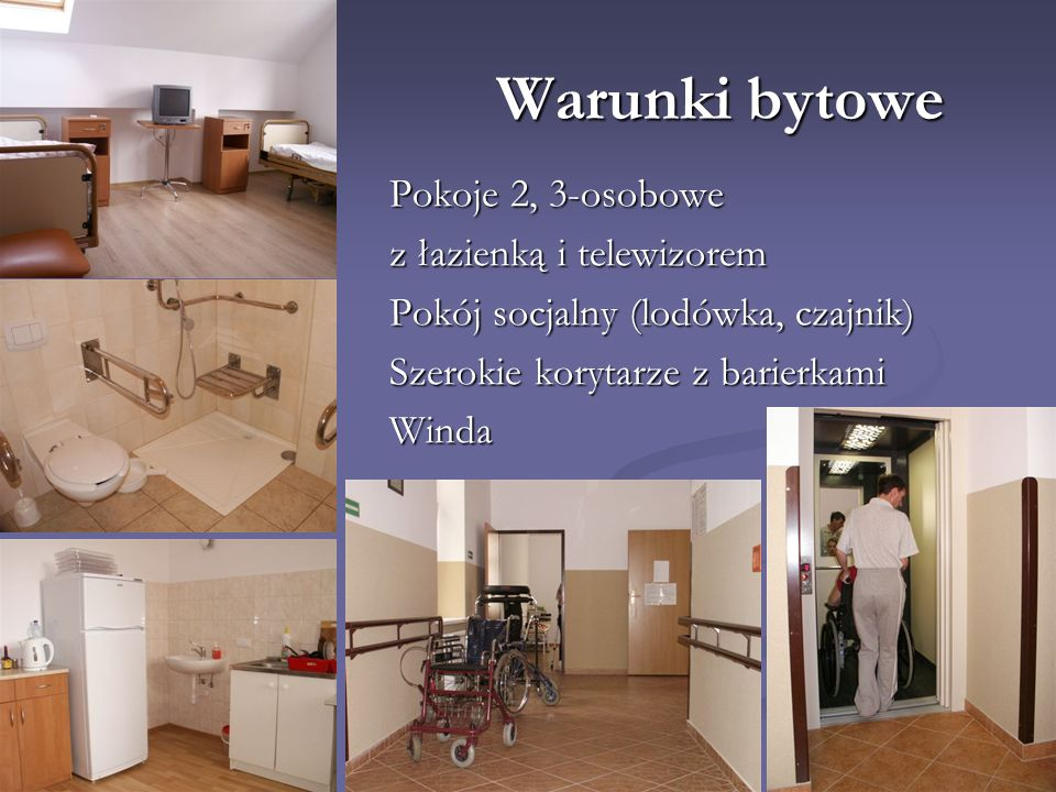 Warunki bytowe Pokoje 2, 3-osobowe z łazienką i telewizorem Pokój socjalny (lodówka, czajnik) Szerokie korytarze z barierkami Winda
