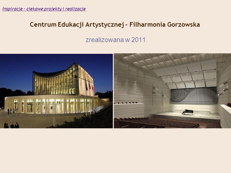 Centrum Edukacji Artystycznej - Filharmonia Gorzowska zrealizowana w 2011 Inspiracje - ciekawe projekty i realizacje