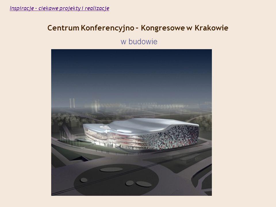 Centrum Konferencyjno – Kongresowe w Krakowie w budowie Inspiracje - ciekawe projekty i realizacje