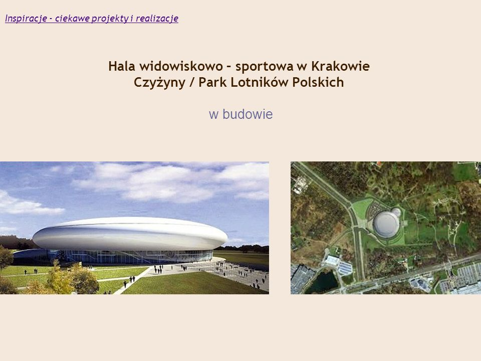 Hala widowiskowo – sportowa w Krakowie Czyżyny / Park Lotników Polskich w budowie Inspiracje - ciekawe projekty i realizacje