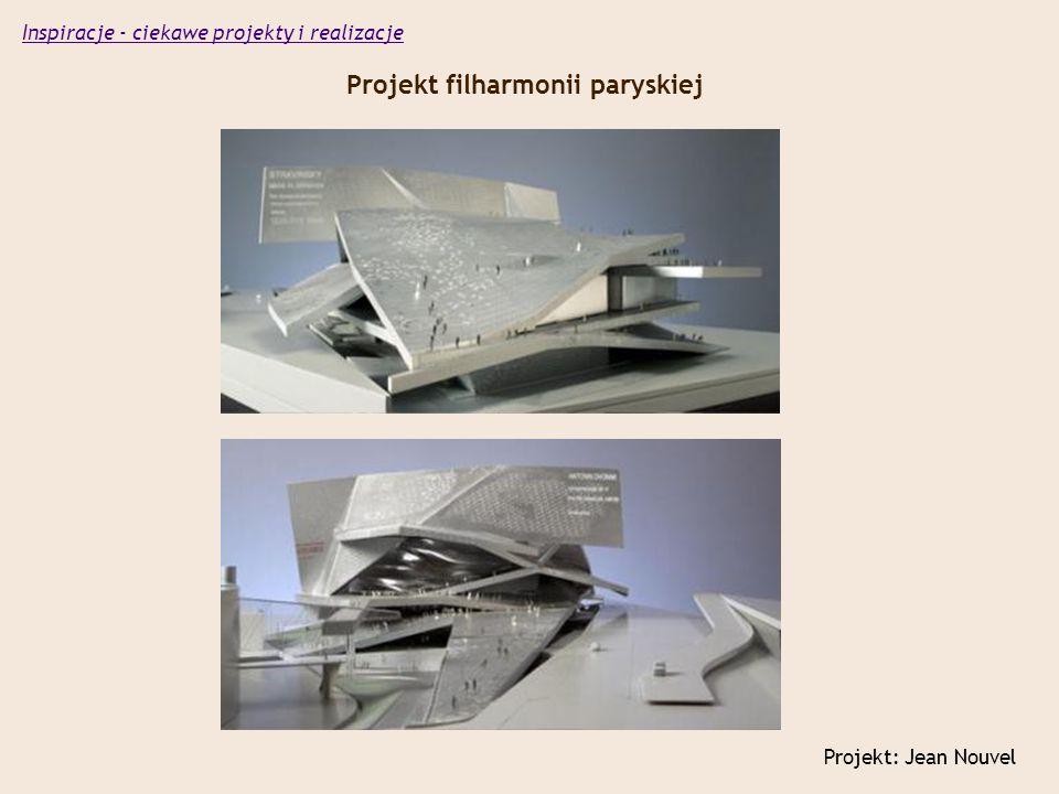 Projekt filharmonii paryskiej Projekt: Jean Nouvel Inspiracje - ciekawe projekty i realizacje