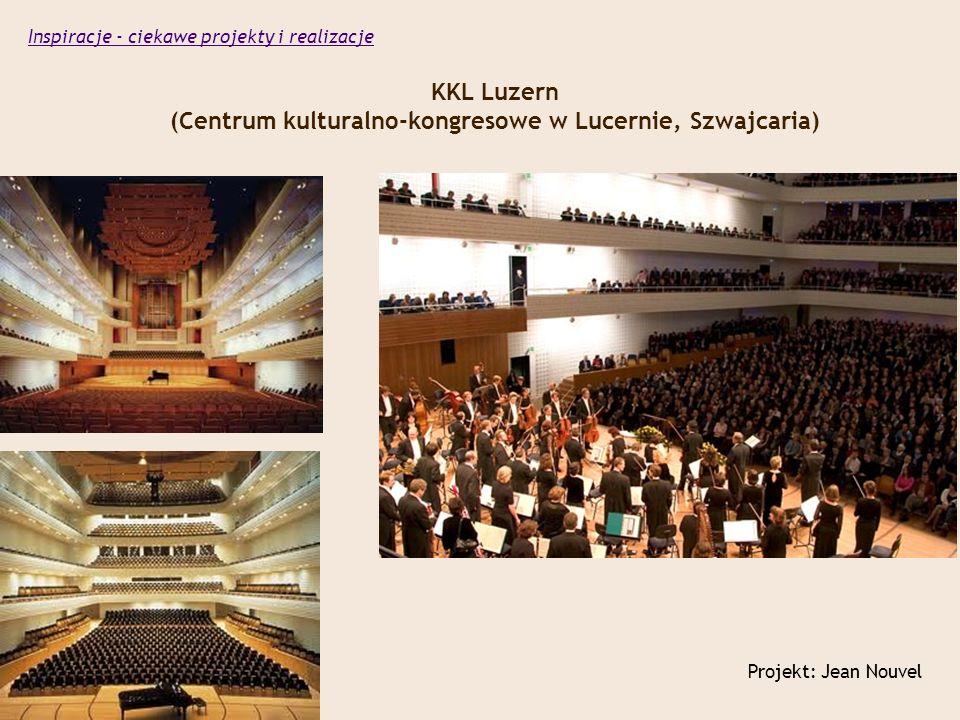 KKL Luzern (Centrum kulturalno-kongresowe w Lucernie, Szwajcaria) Projekt: Jean Nouvel Inspiracje - ciekawe projekty i realizacje