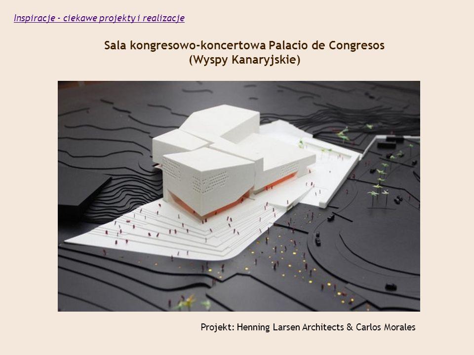 Sala kongresowo-koncertowa Palacio de Congresos (Wyspy Kanaryjskie) Projekt: Henning Larsen Architects & Carlos Morales Inspiracje - ciekawe projekty i realizacje