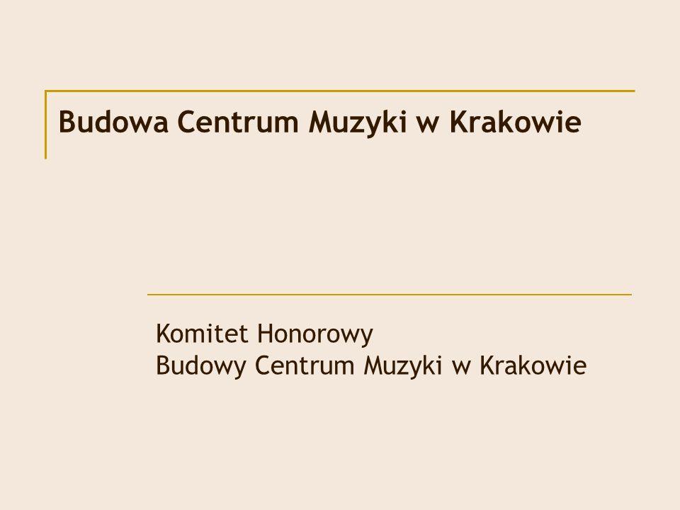 Budowa Centrum Muzyki w Krakowie Komitet Honorowy Budowy Centrum Muzyki w Krakowie