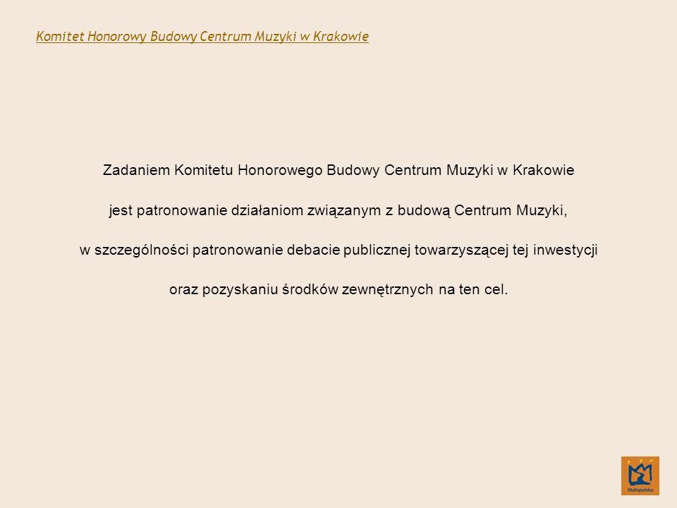 Zadaniem Komitetu Honorowego Budowy Centrum Muzyki w Krakowie jest patronowanie działaniom związanym z budową Centrum Muzyki, w szczególności patronowanie debacie publicznej towarzyszącej tej inwestycji oraz pozyskaniu środków zewnętrznych na ten cel.