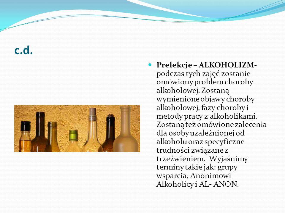 c.d. Prelekcje – ALKOHOLIZM- podczas tych zajęć zostanie omówiony problem choroby alkoholowej. Zostaną wymienione objawy choroby alkoholowej, fazy cho