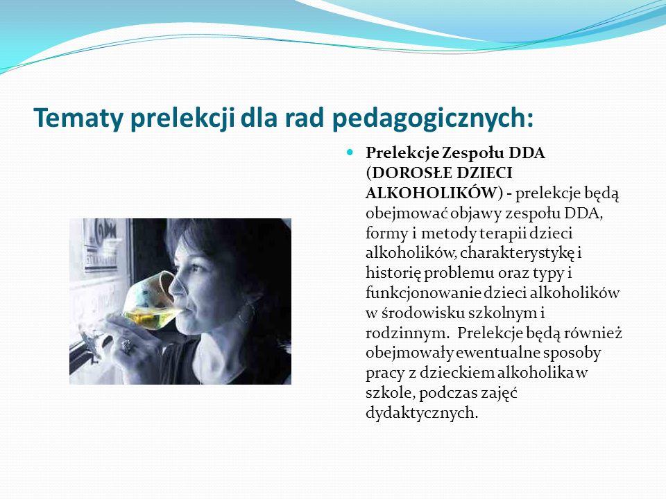 Tematy prelekcji dla rad pedagogicznych: Prelekcje Zespołu DDA (DOROSŁE DZIECI ALKOHOLIKÓW) - prelekcje będą obejmować objawy zespołu DDA, formy i met