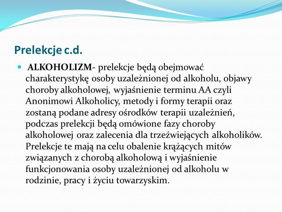 Prelekcje c.d. ALKOHOLIZM- prelekcje będą obejmować charakterystykę osoby uzależnionej od alkoholu, objawy choroby alkoholowej, wyjaśnienie terminu AA