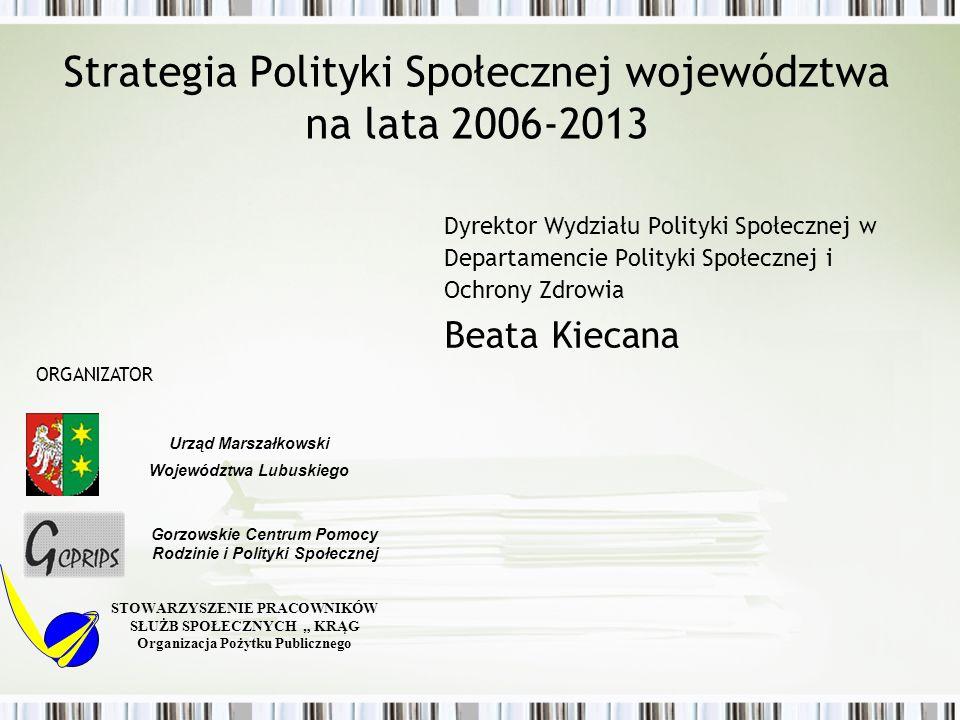 Strategia Polityki Społecznej województwa na lata 2006-2013 ORGANIZATOR STOWARZYSZENIE PRACOWNIKÓW SŁUŻB SPOŁECZNYCH KRĄG Organizacja Pożytku Publiczn