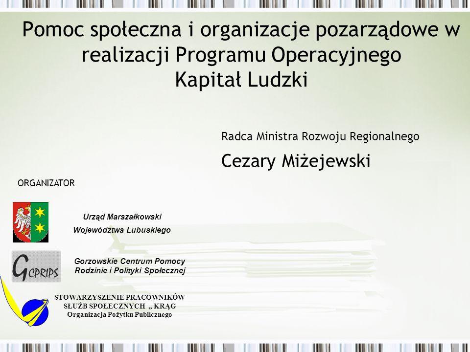 Pomoc społeczna i organizacje pozarządowe w realizacji Programu Operacyjnego Kapitał Ludzki Radca Ministra Rozwoju Regionalnego Cezary Miżejewski STOW