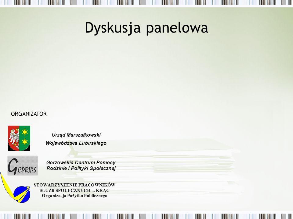 Dyskusja panelowa STOWARZYSZENIE PRACOWNIKÓW SŁUŻB SPOŁECZNYCH KRĄG Organizacja Pożytku Publicznego Urząd Marszałkowski Województwa Lubuskiego Gorzows