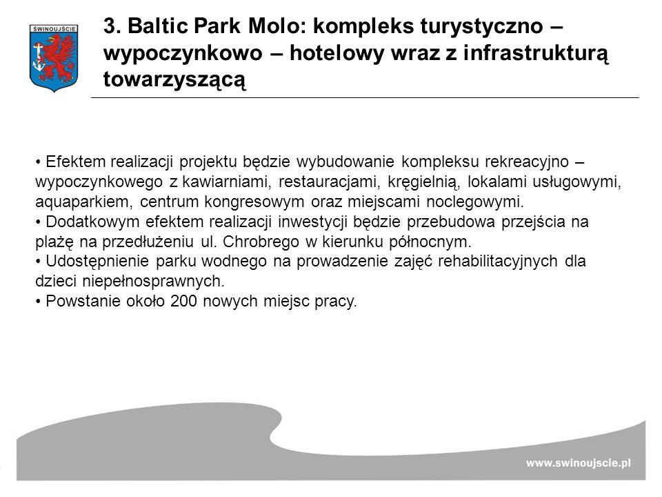3. Baltic Park Molo: kompleks turystyczno – wypoczynkowo – hotelowy wraz z infrastrukturą towarzyszącą Efektem realizacji projektu będzie wybudowanie