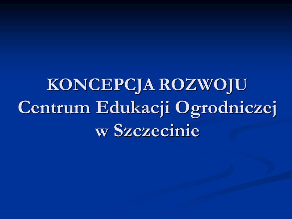 KONCEPCJA ROZWOJU Centrum Edukacji Ogrodniczej w Szczecinie