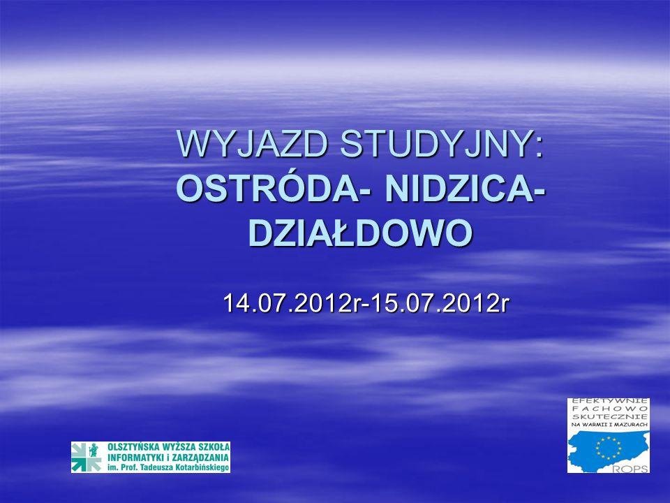 WYJAZD STUDYJNY: OSTRÓDA- NIDZICA- DZIAŁDOWO 14.07.2012r-15.07.2012r