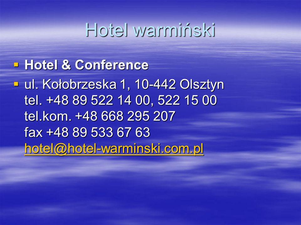 Hotel warmiński Hotel & Conference Hotel & Conference ul. Kołobrzeska 1, 10-442 Olsztyn tel. +48 89 522 14 00, 522 15 00 tel.kom. +48 668 295 207 fax