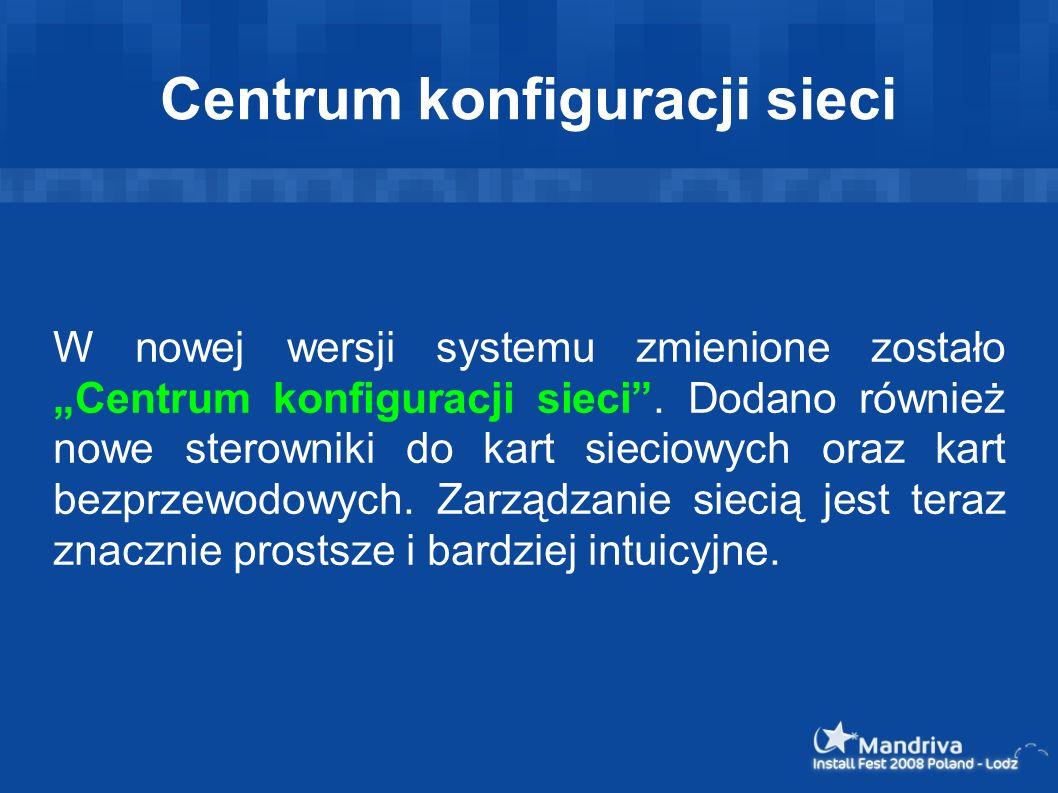 Centrum konfiguracji sieci W nowej wersji systemu zmienione zostało Centrum konfiguracji sieci. Dodano również nowe sterowniki do kart sieciowych oraz