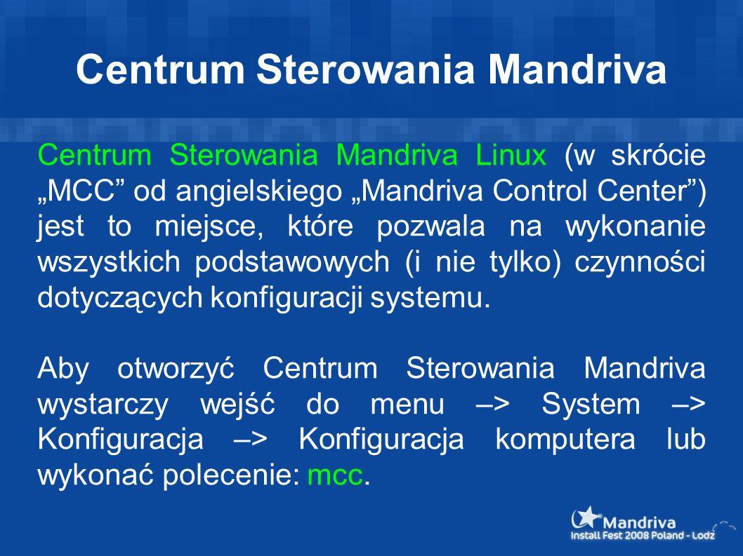 Centrum Sterowania Mandriva Centrum Sterowania Mandriva Linux (w skrócie MCC od angielskiego Mandriva Control Center) jest to miejsce, które pozwala na wykonanie wszystkich podstawowych (i nie tylko) czynności dotyczących konfiguracji systemu.