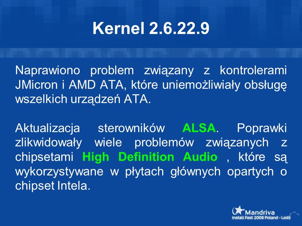 Kernel 2.6.22.9 Naprawiono problem związany z kontrolerami JMicron i AMD ATA, które uniemożliwiały obsługę wszelkich urządzeń ATA. Aktualizacja sterow