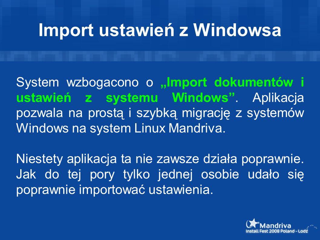 Import ustawień z Windowsa System wzbogacono o Import dokumentów i ustawień z systemu Windows. Aplikacja pozwala na prostą i szybką migrację z systemó
