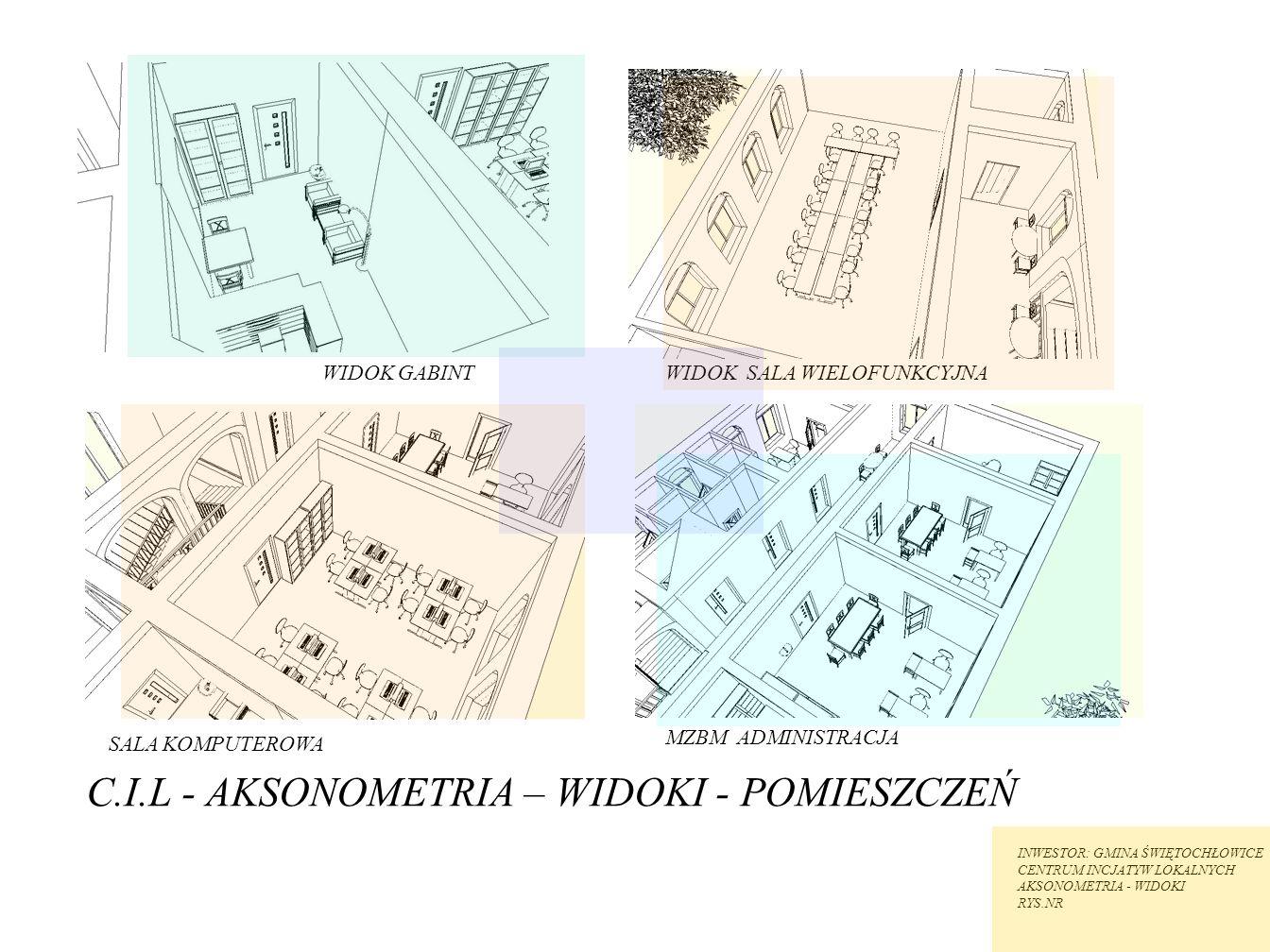 C.I.L - AKSONOMETRIA – WIDOKI - POMIESZCZEŃ INWESTOR: GMINA ŚWIĘTOCHŁOWICE CENTRUM INCJATYW LOKALNYCH AKSONOMETRIA - WIDOKI RYS.NR SALA KOMPUTEROWA MZ