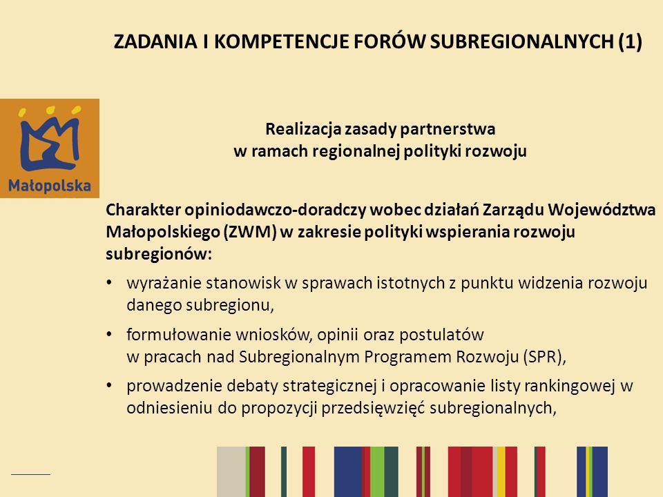ZADANIA I KOMPETENCJE FORÓW SUBREGIONALNYCH (1) Realizacja zasady partnerstwa w ramach regionalnej polityki rozwoju Charakter opiniodawczo-doradczy wo