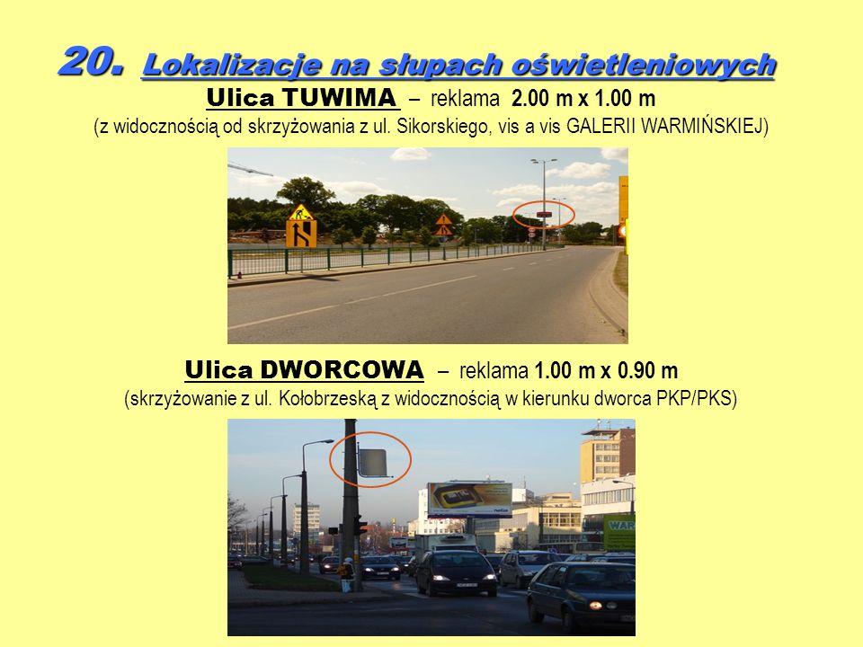 20. Lokalizacje na słupach oświetleniowych Ulica TUWIMA – reklama 2.00 m x 1.00 m (z widocznością od skrzyżowania z ul. Sikorskiego, vis a vis GALERII
