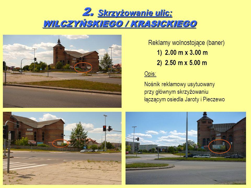 2. Skrzyżowanie ulic: WILCZYŃSKIEGO / KRASICKIEGO 2. Skrzyżowanie ulic: WILCZYŃSKIEGO / KRASICKIEGO Reklamy wolnostojące (baner) 1) 2. 00 m x 3. 00 m
