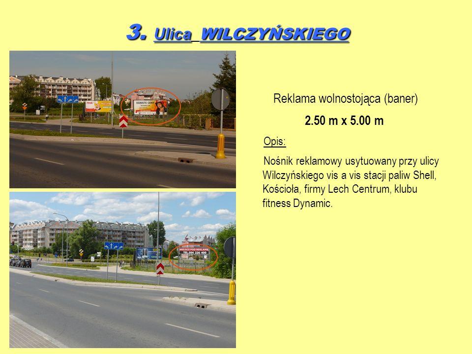 3. Ulica WILCZYŃSKIEGO Reklama wolnostojąca (baner) 2.50 m x 5.00 m Opis: Nośnik reklamowy usytuowany przy ulicy Wilczyńskiego vis a vis stacji paliw