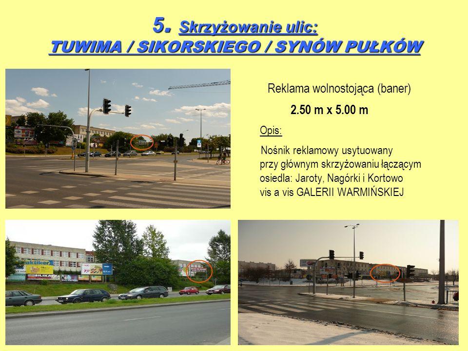 5. Skrzyżowanie ulic: TUWIMA / SIKORSKIEGO / SYNÓW PUŁKÓW Reklama wolnostojąca (baner) 2.50 m x 5.00 m Opis: Nośnik reklamowy usytuowany przy głównym
