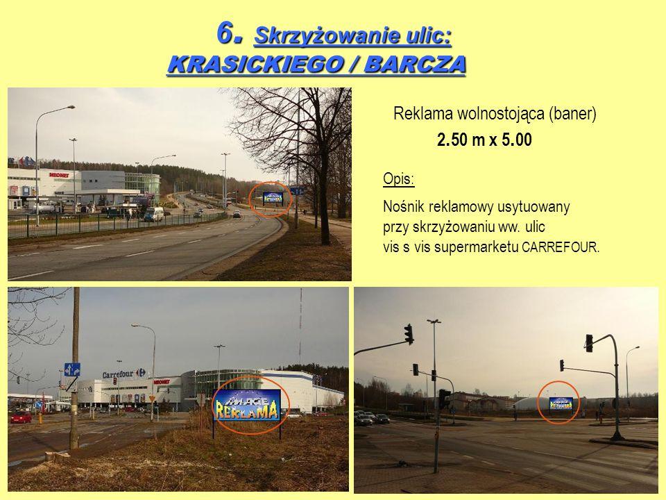 6. Skrzyżowanie ulic: KRASICKIEGO / BARCZA 6. Skrzyżowanie ulic: KRASICKIEGO / BARCZA Reklama wolnostojąca (baner) 2. 50 m x 5. 00 Opis: Nośnik reklam