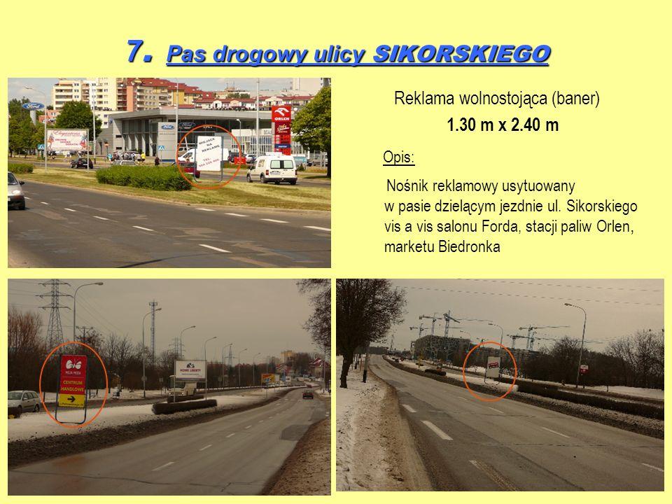 7. Pas drogowy ulicy SIKORSKIEGO Reklama wolnostojąca (baner) 1.30 m x 2.40 m Opis: Nośnik reklamowy usytuowany w pasie dzielącym jezdnie ul. Sikorski