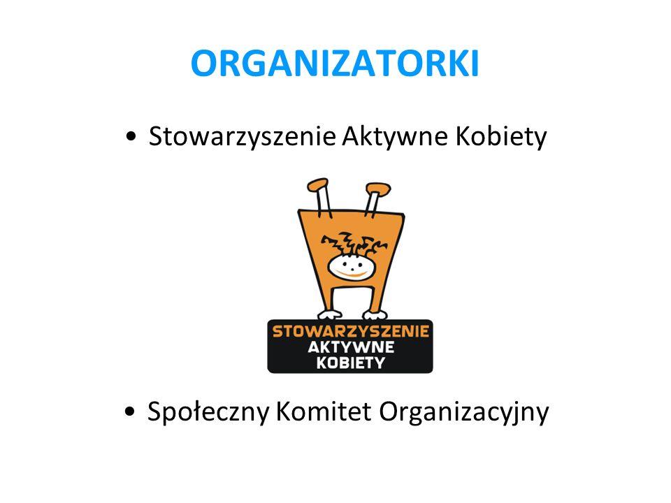 ORGANIZATORKI Stowarzyszenie Aktywne Kobiety Społeczny Komitet Organizacyjny