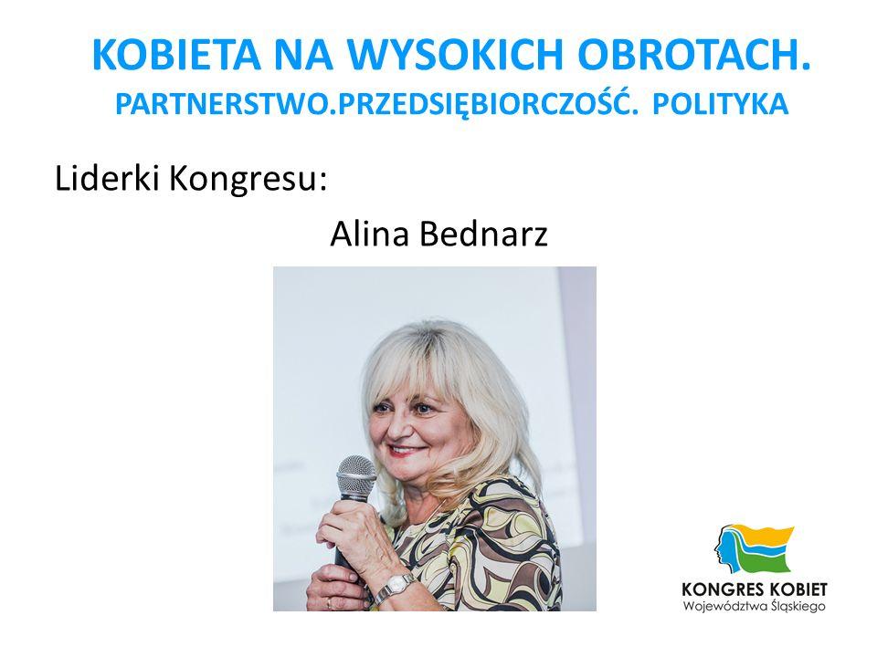 Liderki Kongresu: Alina Bednarz KOBIETA NA WYSOKICH OBROTACH. PARTNERSTWO.PRZEDSIĘBIORCZOŚĆ. POLITYKA
