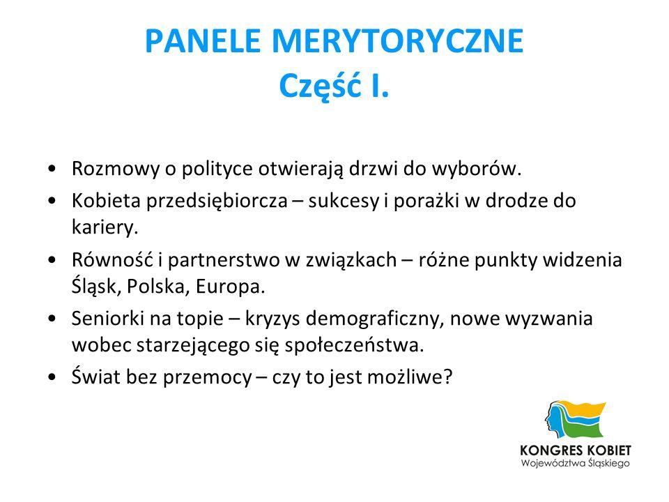 PANELE MERYTORYCZNE Część I. Rozmowy o polityce otwierają drzwi do wyborów. Kobieta przedsiębiorcza – sukcesy i porażki w drodze do kariery. Równość i